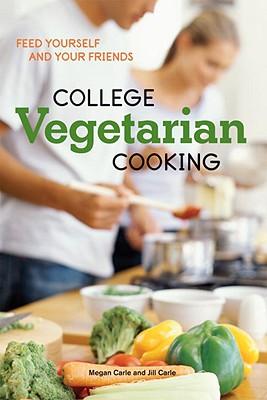 College Vegetarian Cooking By Carle, Megan/ Carle, Jill/ De Los Santos, Penny (PHT)